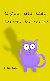 Clyde The Cat Loves To Count (English Edition) von [Crayne, Casey]