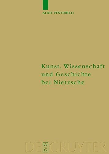 Kunst, Wissenschaft und Geschichte bei Nietzsche: Quellenkritische Untersuchungen (Monographien und Texte zur Nietzsche-Forschung 47)