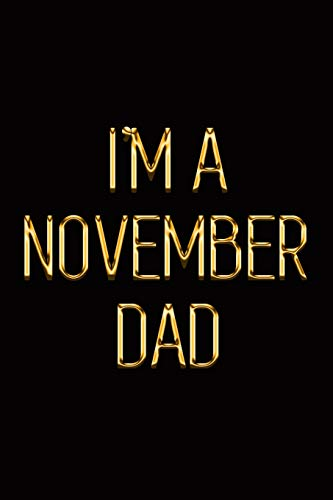 I'm a November Dad: Elegant Gold & Black Notebook | Show Them You're a Proud Father of a Newborn Child! | Stylish Luxury Journal (Luxury Notebooks, Band 120)