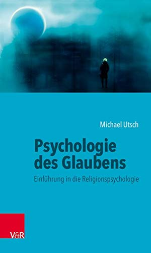 Psychologie des Glaubens: Einführung in die Religionspsychologie