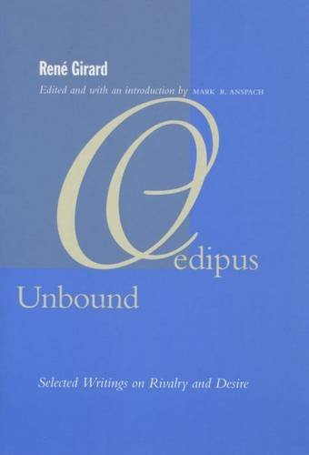 Oedipus Unbound: Selected Writings on Rivalry and Desire by Ren?? Girard (2004-02-04)