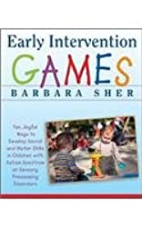 Early Intervention Games Fun, Joyful Ways to Develop Social and Motor Skills in Children with Autism Spectrum or Sensory Processing Disorders by Sher, Barbara ( Author ) ON Oct-29-2009, Paperback