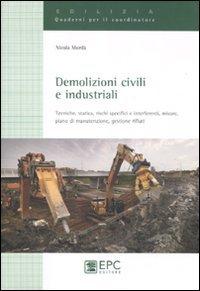 Demolizioni civili e industriali. Tecniche, statica, rischi specifici e interferenti,