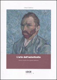 L'arte dell'autoritratto. Storia e teoria di un genere pittorico. Ediz. illustrata