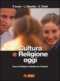 Cultura e religione oggi. Corso di religione cattolica. Per il biennio