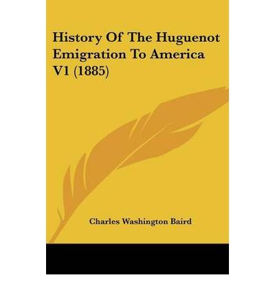 [ [ History of the Huguenot Emigration to America V1 (1885)[ HISTORY OF THE HUGUENOT EMIGRATION TO AMERICA V1 (1885) ] By Baird, Charles Washington ( Author )Jun-01-2008 Paperback ] ] By Baird, Charles Washington ( Author ) Jun - 2008 [ Paperback ]