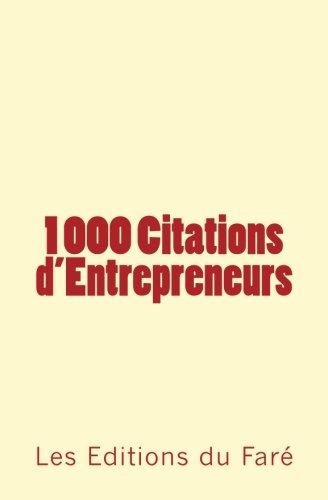 1000 citations d'entrepreneurs: Apprendre par l'exemple par Paul Montrouge