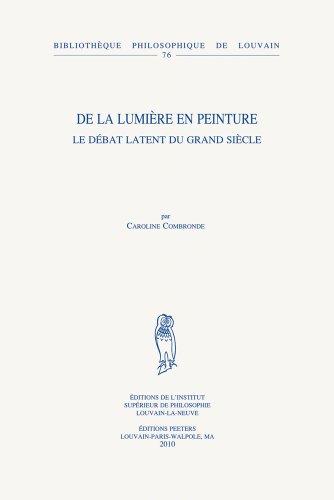 De La Lumiere En Peinture: Le Debat Latent Du Grand Siecle par C Combronde