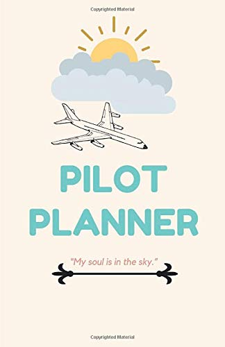 Pilot Planner: 'My soul is in the sky.' - 2020 Calendar & Weekly Planner, Scheduler Organizer Appointment Notebook
