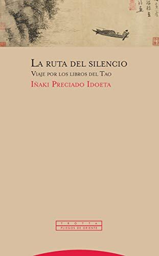 La ruta del silencio: Viaje por los libros del Tao (Pliegos de Oriente)