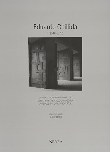 Eduardo Chillida I (1948-1973) Catalogue Raisonne of Sculpture por Ignacio Chillida Belzunce
