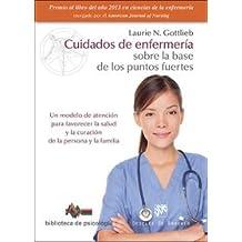 Cuidados De Enfermería Sobre La Base De Los Puntos Fuertes. Un Modelo De Atención Para Favorecer La Salud Y La Curación De La Persona Y La Familia (Biblioteca de Psicología)