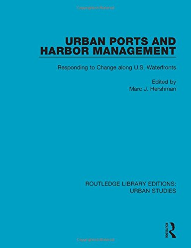Urban Ports and Harbor Management: Responding to Change along U.S. Waterfronts: Volume 2 (Routledge Library Editions: Urban Studies)