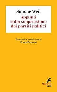 Appunti sulla soppressione dei partiti politici: Traduzione e introduzione di Franco Ferrarotti