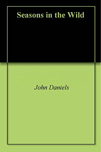 Seasons in the Wild (English Edition) por John Daniels