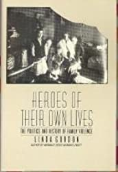 Heroes of Their Own Lives : The Politics and History of Family Violence