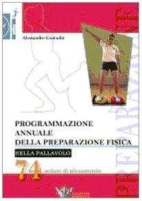 Programmazione annuale della preparazione fisica nella pallavolo. 74 sedute di allenamento (Volley collection) por Alessandro Contadin