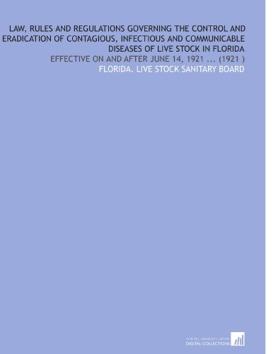 Law, Rules and Regulations Governing the Control and Eradication of Contagious, Infectious and Communicable Diseases of Live Stock in Florida: Effective on and After June 14, 1921 (1921) por Florida. Live stock sanitary board