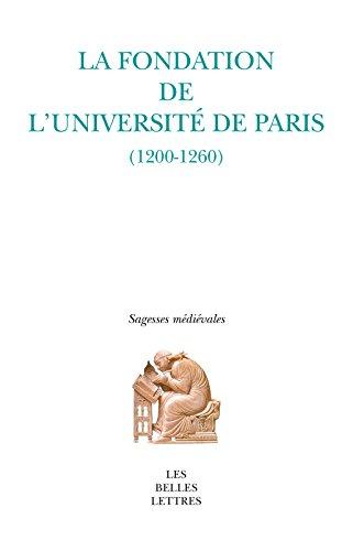La Fondation de l'Universit de Paris: (1200-1260) (Sagesses mdivales)