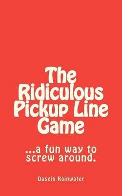 the-ridiculous-pickup-line-game-a-fun-way-to-screw-around-by-author-dasein-rainwater-published-on-se