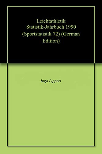 Leichtathletik Statistik-Jahrbuch 1990 (Sportstatistik 72) (German Edition) por Ingo Lippert