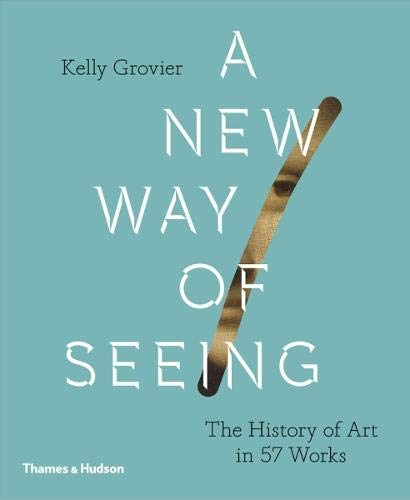 A New Way Of Seeing : The History Of Art In 57 Works par Kelly Grovier