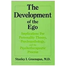 Development of the Ego: Implications for Personality Theory, Psychopathology, & the Psychotherapeutic Process: Implications for Personality Theory, Psychopathology, and the Psychotherapeut Process