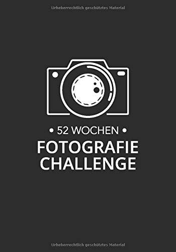 52 Wochen Fotografie Challenge: Kreative Foto-Aufgaben für Fotografen - für ein komplettes Jahr!