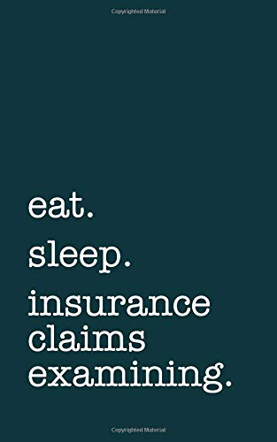 eat. sleep. insurance claims examining. - Lined Notebook: Writing Journal por mithmoth