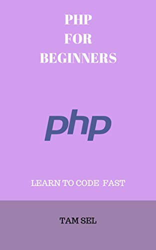 PHP FOR BEGINNERS:  Learn Coding Fast! PHP Programming Language, PHP Crash Course, Quick Start Guide, PHP Tutorial Book by the PHP Program Examples, In ... Ultimate Beginner's Guide (English Edition)
