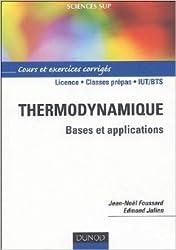 Thermodynamique : Bases et explications, Cours et exercices corrigés de Jean-Noël Foussard,Edmond Julien ( 1 janvier 2005 )