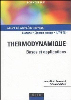 Thermodynamique : Bases et explications, Cours et exercices corrigs de Jean-Nol Foussard,Edmond Julien ( 1 janvier 2005 )