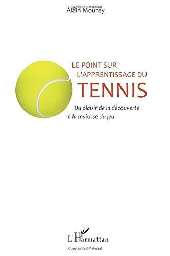 Le point sur l'apprentissage du tennis: Du plaisir de la découverte à la maîtrise du jeu by Alain Mourey(2010-06-01) par Alain Mourey