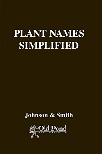 Plant Names Simplified: Their Pronunciation Derivation and Meaning