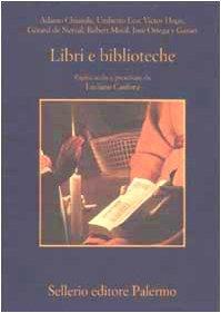 Libri e biblioteche. Pagine scelte e presentate da Luciano Canfora