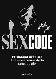 Sex Code: El Manual Práctico De Los Maestros De La Seducción