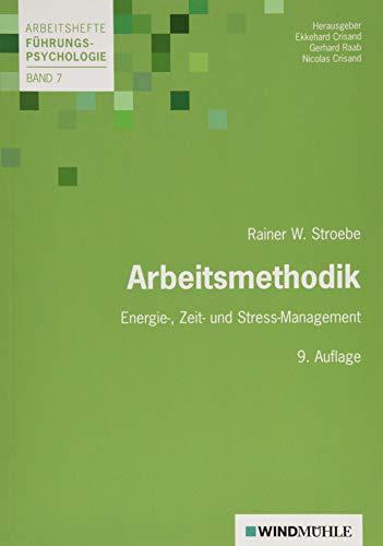Arbeitsmethodik: Energie-, Zeit- und Stress-Management (Arbeitshefte Führungspsychologie)