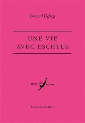 Une Vie Avec Eschyle (Verite Des Mythes)
