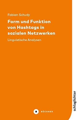 Form und Funktion von Hashtags in sozialen Netzwerken: Linguistische Analysen (Schlaglichter) (Die Analyse Sozialer Netzwerke)