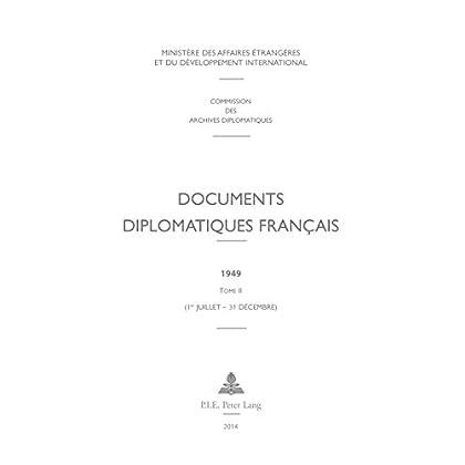 Documents diplomatiques français: 1949  Tome II (1er juillet  31 décembre) (Documents diplomatiques français – 1944-1954, sous la direction de Georges-Henri Soutou t. 14)