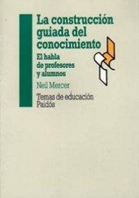 La construcción guiada del conocimiento: El habla de profesores y alumnos (Educador)