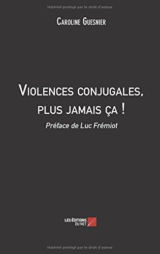 Violences conjugales, plus jamais a !: Prface De Luc Frmiot