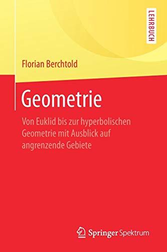 Geometrie: Von Euklid bis zur hyperbolischen Geometrie mit Ausblick auf angrenzende Gebiete