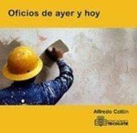 Oficios de ayer y hoy/Yesterday and Today Jobs por Alfredo Cottin