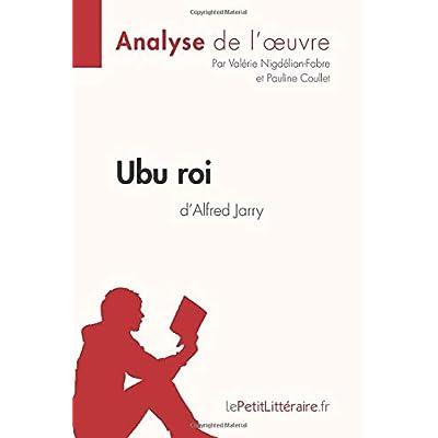 Ubu roi d'Alfred Jarry (Analyse de l'oeuvre): Comprendre la littérature avec lePetitLittéraire.fr