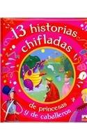 13 historias chifladas de princesas y caballeros/13 Crazy Stories of Princesses and Knights