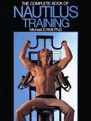 The Complete Book of Nautilus Training por Michael D. Wolf
