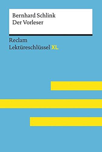 Der Vorleser von Bernhard Schlink: Lektüreschlüssel mit Inhaltsangabe, Interpretation, Prüfungsaufgaben mit Lösungen, Lernglossar. (Reclam Lektüreschlüssel XL)
