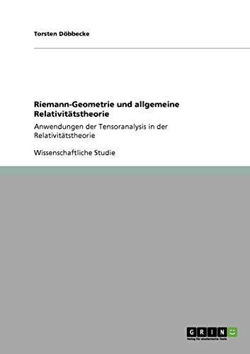 Riemann-Geometrie und allgemeine Relativitätstheorie: Anwendungen der Tensoranalysis in der Relativitätstheorie