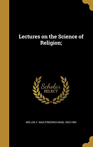 Lectures on the Science of Religion;